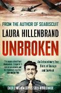 Unbroken An Extraordinary True Story of Courage & Survival Laura Hillenbrand