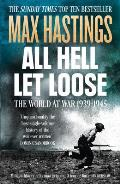 All Hell Let Loose The World at War 1939 1945