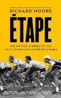 Etape The Untold Stories of the Tour de Frances Defining Stages