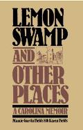 Lemon Swamp & Other Places A Carolina Memoir