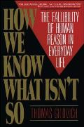How We Know What Isnt So The Fallibility of Human Reason in Everyday Life