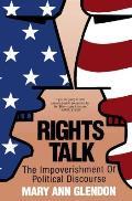 Rights Talk The Impoverishment of Political Discourse