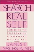 Search for the Real Self Unmasking the Personality Disorders of Our Age