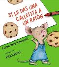 If You Give a Mouse a Cookie Spanish Edition Si Le Das Una Galletita a Un Raton