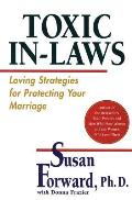 Toxic InLaws Loving Strategies for Protecting Your Marriage