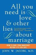All You Need Is Love & Other Lies about Marriage How to Save Your Marriage Before Its Too Late