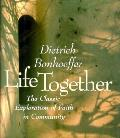 Life Together The Classic Exploration Of