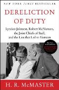 Dereliction of Duty Johnson McNamara the Joint Chiefs of Staff & the Lies That Led to Vietnam