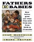 Fathers and Babies: How Babies Grow and What They Need from You, from Birth to 18 Months