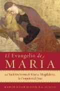 El Evangelio de Maria: La Tradicion Secreta de Maria Magdalena, la Companera de Jesus