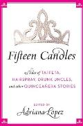 Fifteen Candles 15 Tales of Taffeta Hairspray Drunk Uncles & Other Quinceanera Stories