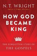 How God Became King The Forgotten Story of the Gospels