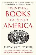 Twenty Five Books That Shaped America How White Whales Green Lights & Restless Spirits Forged Our National Identity