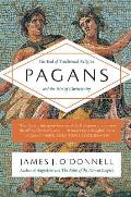 Pagans The End of Traditional Religion & the Rise of Christianity