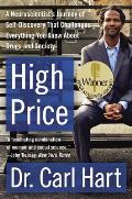 High Price A Neuroscientists Journey of Self Discovery That Challenges Everything You Know about Drugs & Society