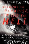 Welcome to Paradise Now Go to Hell A True Story of Violence Corruption & the Soul of Surfing