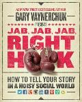 Jab Jab Jab Right Hook Connect with Customers Using the New Science of Storytelling