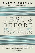 Jesus Before the Gospels How the Earliest Christians Remembered Changed & Invented Their Stories of the Savior