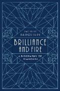 Brilliance & Fire A Biography of Diamonds