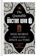 Quotable Doctor Who Wise Words from Across Time & Space