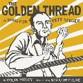 Golden Thread A Song for Pete Seeger - Signed Edition