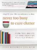 Never Too Busy to Cure Clutter Simplify Your Life One Minute at a Time