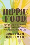 Hippie Food How Back To The Landers Longhairs & Revolutionaries Changed the Way We Eat