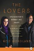 The Lovers: Afghanistan's Romeo and Juliet, the True Story of How They Defied Their Families