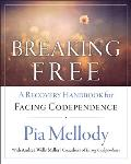 Breaking Free A Recovery Handbook for Facing Codependence
