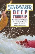 Sea Kayakers Deep Trouble True Stories & Their Lessons from Sea Kayaker Magazine