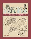 The Laminated Wood Boatbuilder: A...