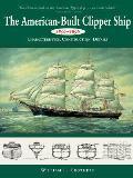 American-Built Clipper Ship, 1850-1856: Characteristics, Construction, and Details