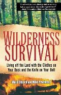 Wilderness Survival Living Off the Land with the Clothes on Your Back & the Knife on Your Belt