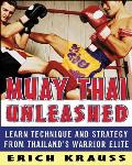 Muay Thai Unleashed Learn Technique & Strategy from Thailands Warrior Elite