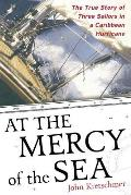 At the Mercy of the Sea The True Story of Three Sailors in a Caribbean Hurricane