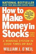 How to Make Money in Stocks A Winning System in Good Times & Bad