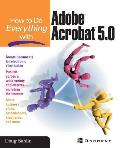 How to Do Everything with Adobe (R) Acrobat (R) 5.0