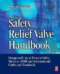 The Safety Relief Valve Handbook: Design and Use of Process Safety Valves to Asme and International Codes and Standards