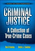 Criminal Justice: A Collection of True-Crime Cases