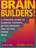 Brain Builders A Lifelong Guide to Sharper Thinking Better Memory & an Age Proof Mind
