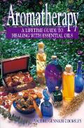 Aromatherapy A Lifetime Guide to Healing With Essential Oils