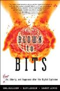 Blown to Bits Your Life Liberty & Happiness After the Digital Explosion