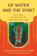 Of Water & the Spirit Ritual Magic & Initiation in the Life of an African Shaman