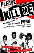 Please Kill Me The Uncensored Oral History of Punk