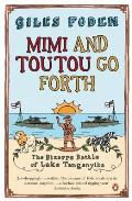 Mimi and Toutou Go Forth: The Bizarre Battle of Lake Tanganyika. Giles Foden
