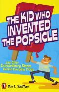 Kid Who Invented the Popsicle & Other Surprising Stories about Inventions
