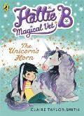 Hattie B, Magical Vet: The Unicorn's Horn (Book 2)