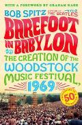 Barefoot in Babylon The Creation of the Woodstock Music Festival 1969
