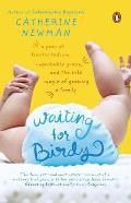 Waiting for Birdy A Year of Frantic Tedium Neurotic Angst & the Wild Magic of Growing a Family