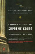 Peoples History of the Supreme Court The Men & Women Whose Cases & Decisions Have Shaped Our Constitutionrevised Edition